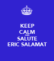 KEEP CALM AND SALUTE ERIC SALAMAT - Personalised Poster large