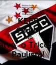 KEEP CALM AND Salve  o Tricolor  Paulista! - Personalised Poster large