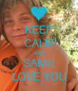 KEEP CALM AND SAMU LOVE YOU - Personalised Poster large