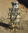 KEEP CALM AND @SandroS LOVE ANIMALS - Personalised Poster large