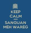 KEEP CALM AND SANGUAN MEH WAREG - Personalised Poster large