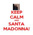 KEEP CALM AND SANTA MADONNA! - Personalised Poster large