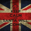 KEEP CALM AND SANTA WILL COME - Personalised Poster large