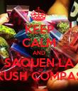 KEEP CALM AND SAQUEN LA KUSH COMPAS - Personalised Poster large