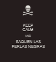 KEEP CALM AND SAQUEN LAS PERLAS NEGRAS - Personalised Poster small