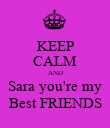 KEEP CALM AND Sara you're my Best FRIENDS - Personalised Poster large