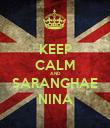 KEEP CALM AND SARANGHAE NINA - Personalised Poster large