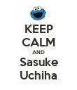 KEEP CALM AND Sasuke Uchiha - Personalised Poster large