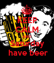 KEEP CALM AND Saturday  have beer - Personalised Poster large