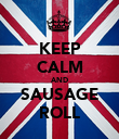 KEEP CALM AND SAUSAGE ROLL - Personalised Poster large