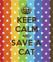 KEEP CALM AND SAVE A CAT - Personalised Poster small