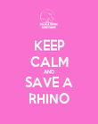 KEEP CALM AND SAVE A RHINO - Personalised Poster large