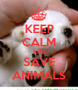 KEEP CALM AND SAVE ANIMALS - Personalised Poster small