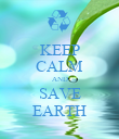KEEP CALM AND SAVE EARTH - Personalised Poster large
