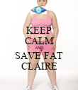 KEEP CALM AND SAVE FAT CLAIRE - Personalised Poster large