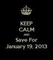 KEEP CALM AND Save For January 19, 2013 - Personalised Poster large