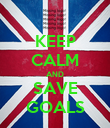 KEEP CALM AND SAVE GOALS - Personalised Poster large