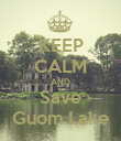 KEEP CALM AND Save Guom Lake - Personalised Poster large