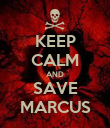 KEEP CALM AND SAVE MARCUS - Personalised Poster large