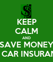 KEEP CALM AND SAVE MONEY ON CAR INSURANCE - Personalised Poster large