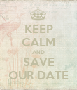 KEEP CALM AND SAVE OUR DATE - Personalised Poster large