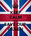 KEEP CALM AND SAVE OUR  QUEEN - Personalised Poster large