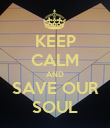 KEEP CALM AND SAVE OUR SOUL - Personalised Poster large