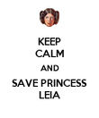 KEEP CALM AND SAVE PRINCESS LEIA - Personalised Poster large