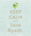 KEEP CALM And Save Riyadh  - Personalised Poster large