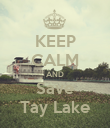 KEEP CALM AND Save Tay Lake - Personalised Poster large