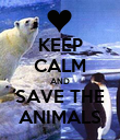 KEEP CALM AND SAVE THE ANIMALS - Personalised Poster large