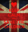 KEEP CALM AND SAVE THE CHILDREN - Personalised Poster large