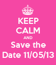 KEEP CALM AND Save the Date 11/05/13 - Personalised Poster large