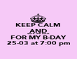 KEEP CALM  AND SAVE THE DATE FOR MY B-DAY 25-03 at 7:00 pm - Personalised Poster large