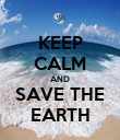 KEEP CALM AND SAVE THE EARTH - Personalised Poster large