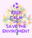 KEEP CALM AND SAVE THE ENVIROMENT - Personalised Poster large