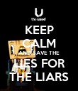 KEEP CALM AND SAVE THE LIES FOR THE LIARS - Personalised Poster small
