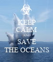KEEP CALM AND SAVE THE OCEANS - Personalised Poster large