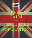 KEEP CALM AND SAVE THE POPULATION - Personalised Poster large