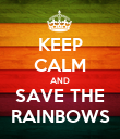 KEEP CALM AND SAVE THE RAINBOWS - Personalised Poster large