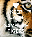 KEEP CALM AND SAVE THE TIGERS - Personalised Poster large