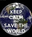 KEEP CALM AND SAVE THE WORLD - Personalised Poster large