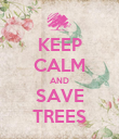 KEEP CALM AND SAVE TREES - Personalised Poster large