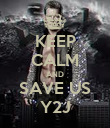 KEEP CALM AND SAVE US Y2J - Personalised Poster large