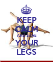 KEEP CALM AND SAVE YOUR LEGS - Personalised Poster large