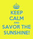 KEEP CALM AND SAVOR THE SUNSHINE! - Personalised Poster large