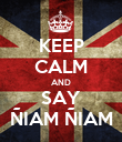 KEEP CALM AND SAY ÑIAM ÑIAM - Personalised Poster large
