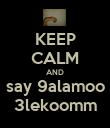 KEEP CALM AND say 9alamoo 3lekoomm - Personalised Poster small