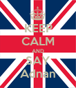 KEEP CALM AND SAY Adnan - Personalised Poster large