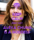 KEEP CALM AND SAY ALEXA CHUNG IS A GODDESS - Personalised Poster large